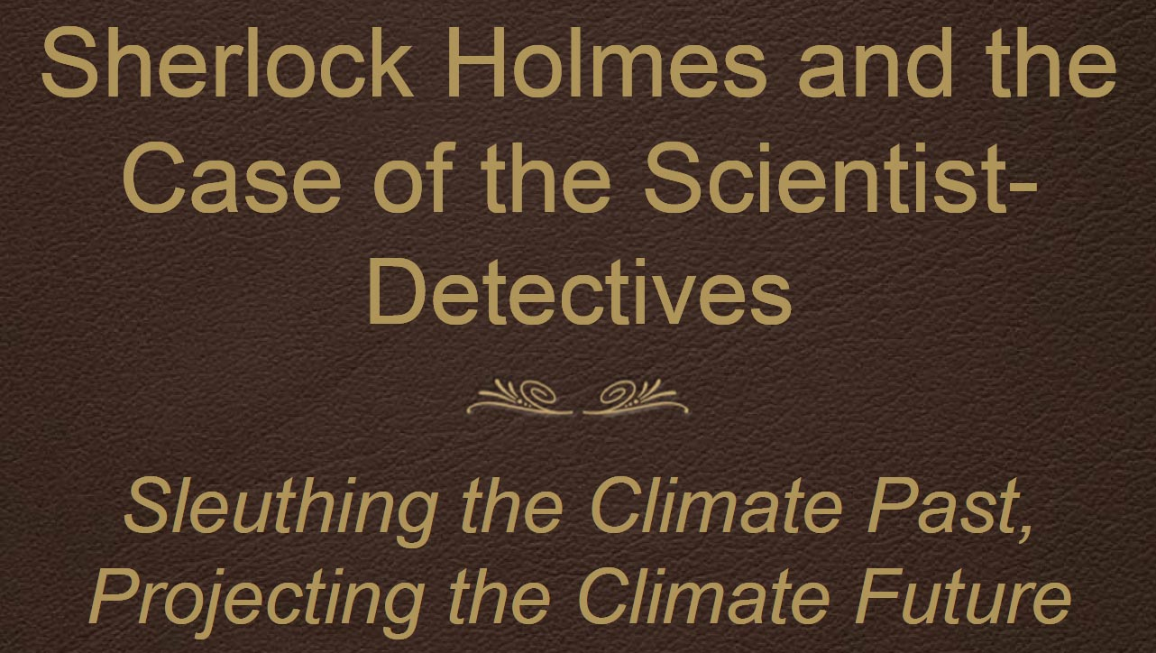 Sleuthing the Climate Past, Projecting the Climate Future